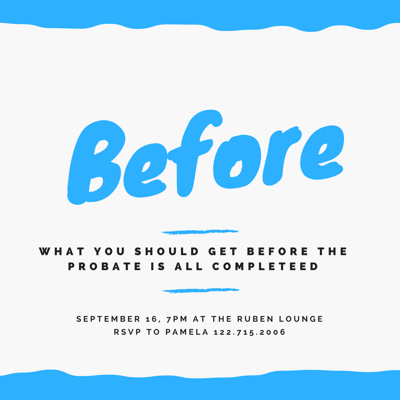 Before - What you should get completed BEFORE the probate is all completed