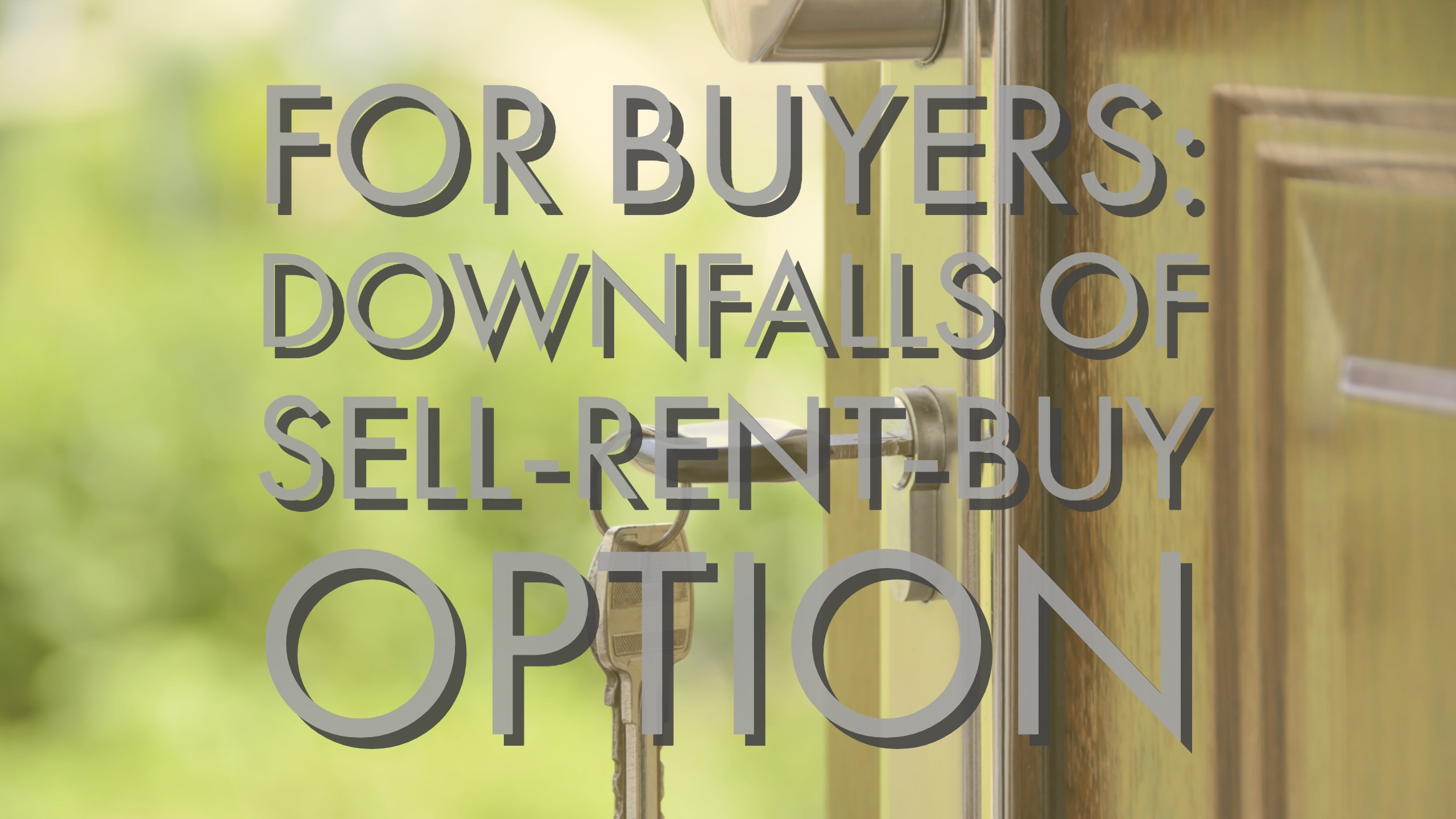For Buyers: Downfalls of Sell-Rent-Buy Option