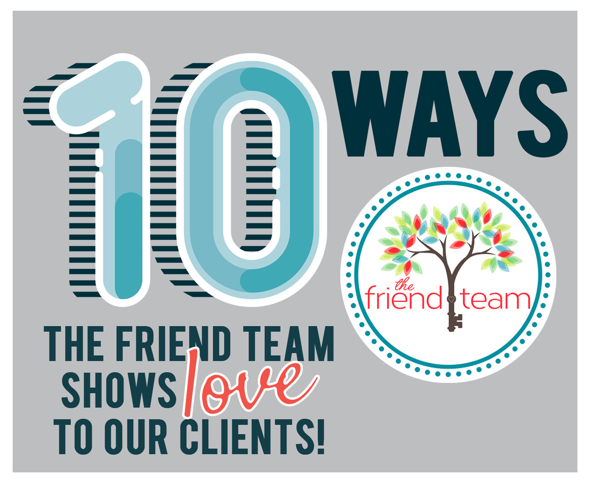 10 Ways The Friend Team Shows Love To Clients