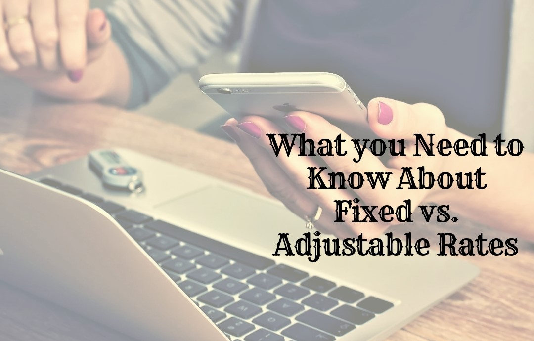 What you Need to Know About Fixed vs. Adjustable Rates