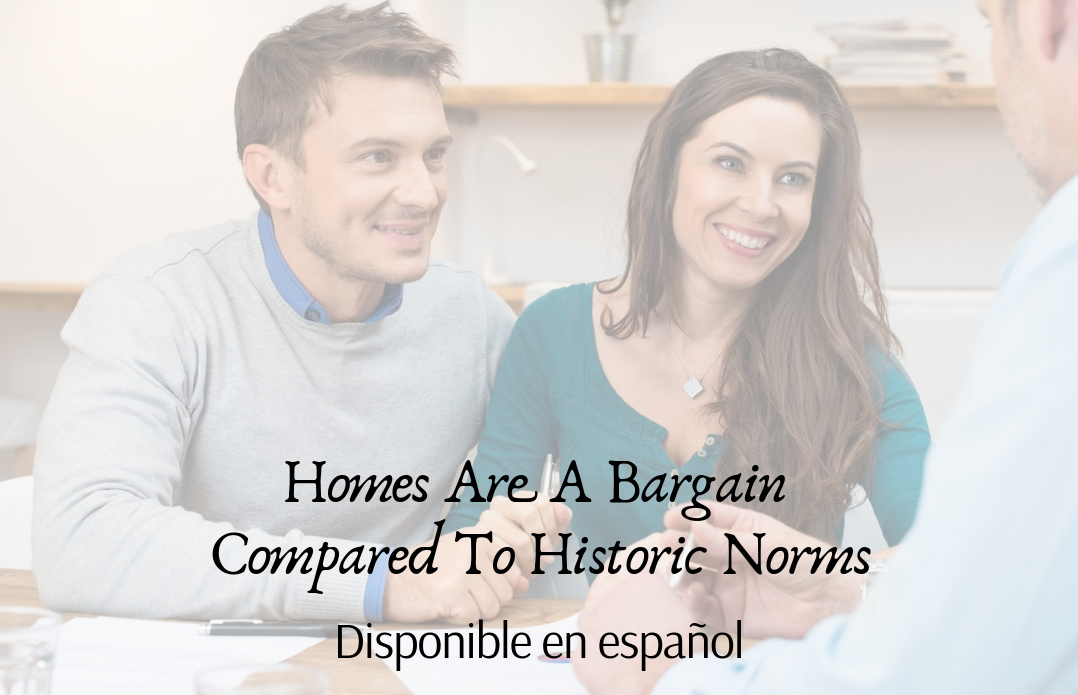 Homes Are A Bargain Compared To Historic Norms