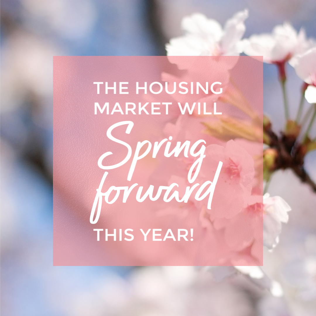 "The Housing Market will ""Spring"" Forward this year!"