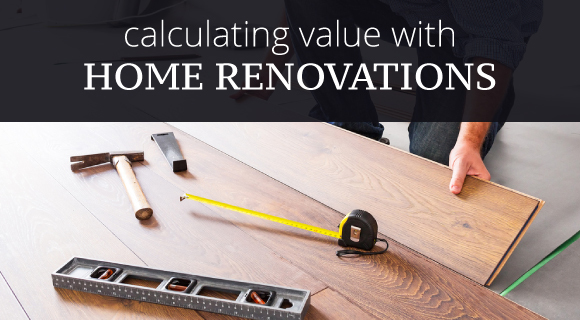 Are your renovations adding or subtracting value?