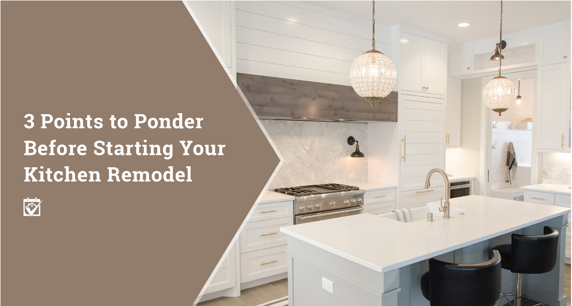 3 Points to Ponder Before Starting Your Kitchen Remodel