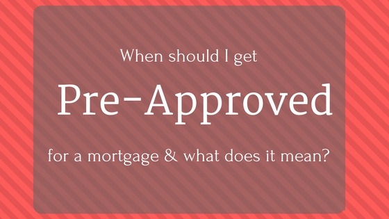 When should I get pre-approved for a mortgage and what does it mean?