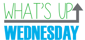 What's Up Wednesday – 5/9 – 5/13/18