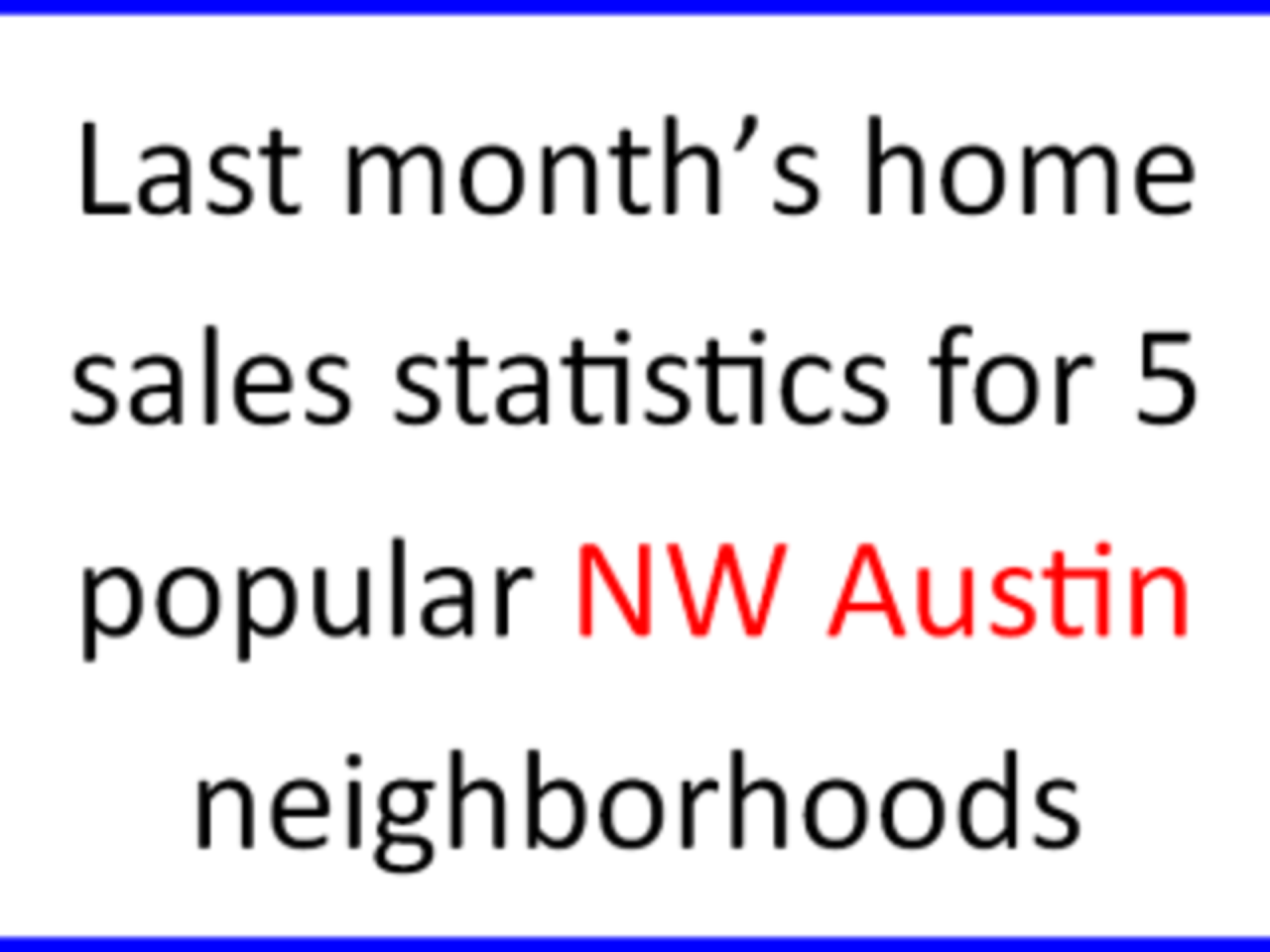 December home sales statistics for 5 popular NW Austin neighborhoods