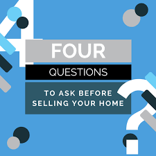 4 Questions to Ask Before Selling Your Home