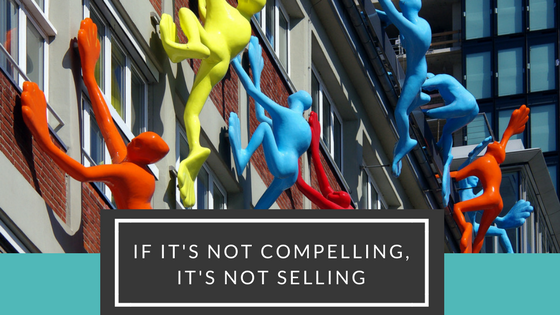 If it's not compelling, it's not selling