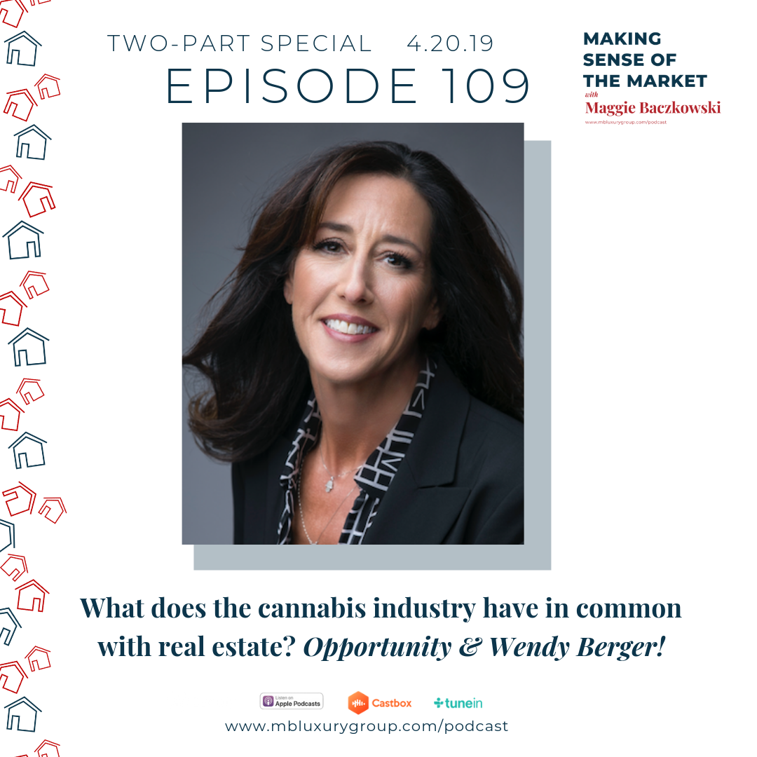 EP 109: What does the cannabis industry have in common with real estate? Opportunity & Wendy Berger!