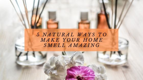 5 Natural Ways To Make Your Home Smell Amazing