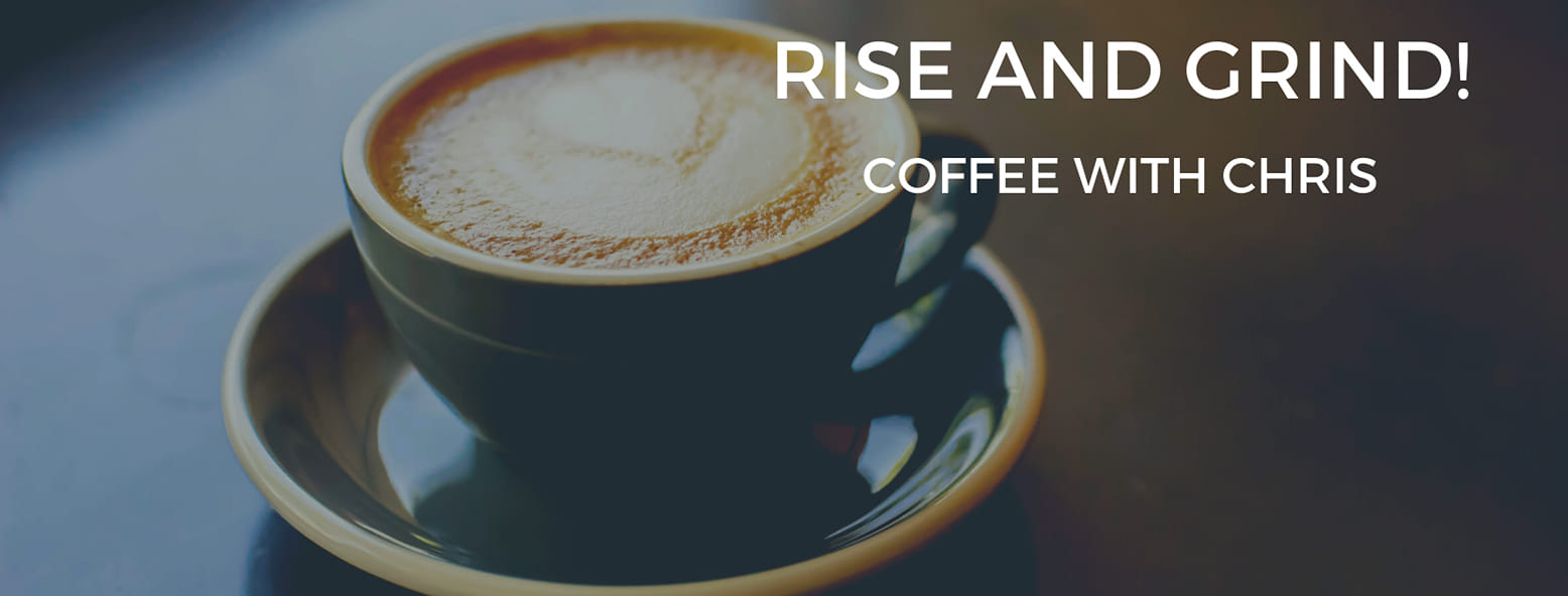 Coffee With Chris ~ Rise & Grind E6