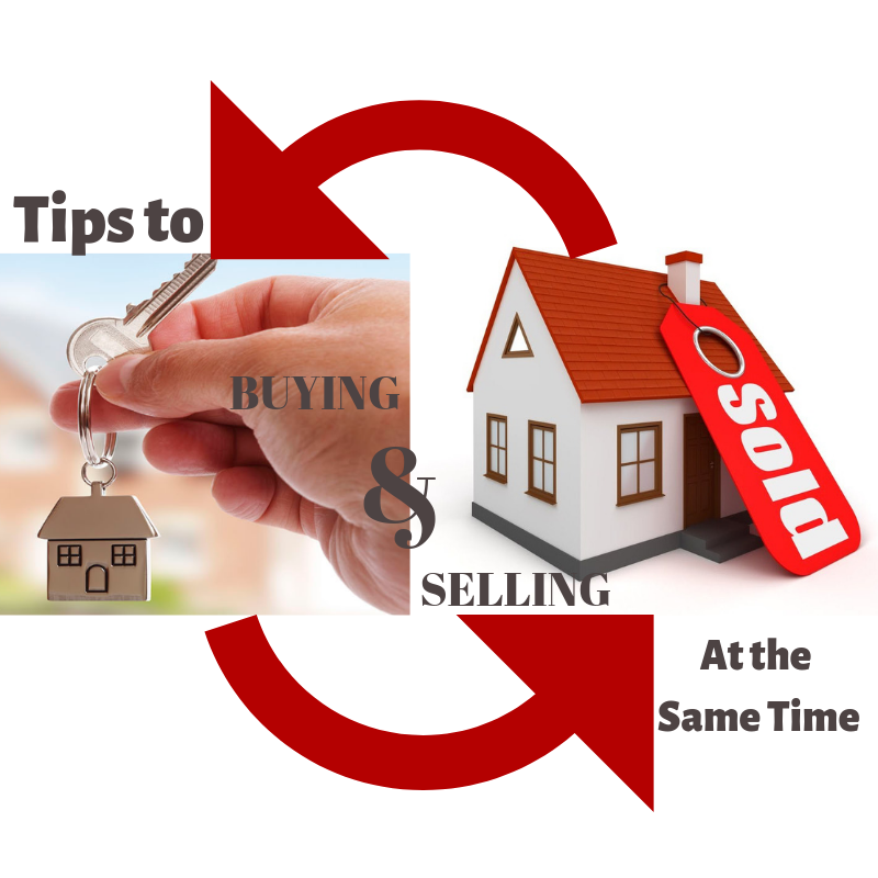 Tips to Selling your home and Buying at the Same Time:
