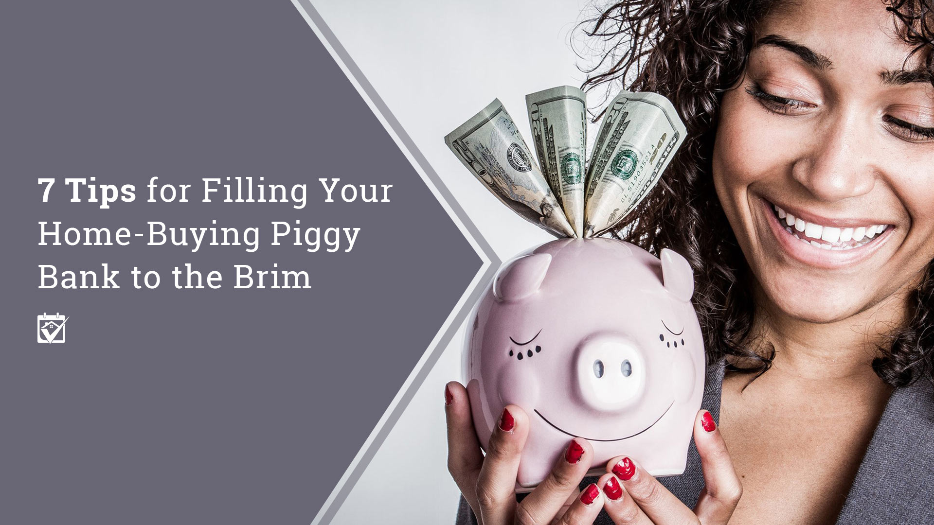 7 Tips for Filling Your Home-Buying Piggy Bank to the Brim